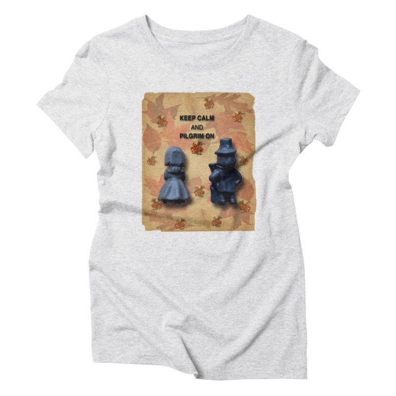 Keep Calm And Pilgrim On Women's Triblend T-Shirt by Maryheartworks's Artist Shop