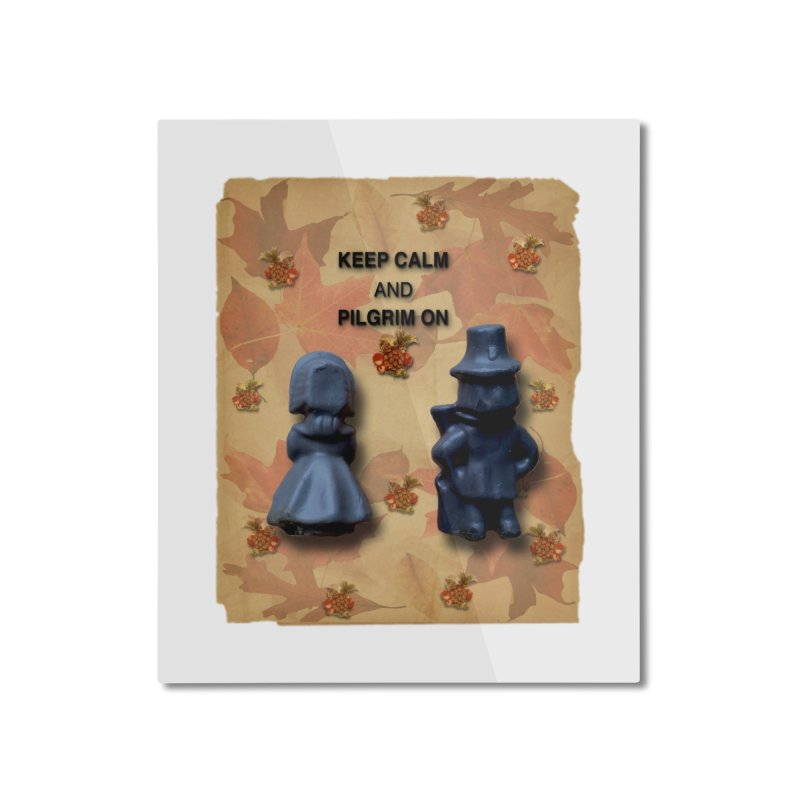 Keep Calm And Pilgrim On Home Mounted Aluminum Print by Maryheartworks's Artist Shop