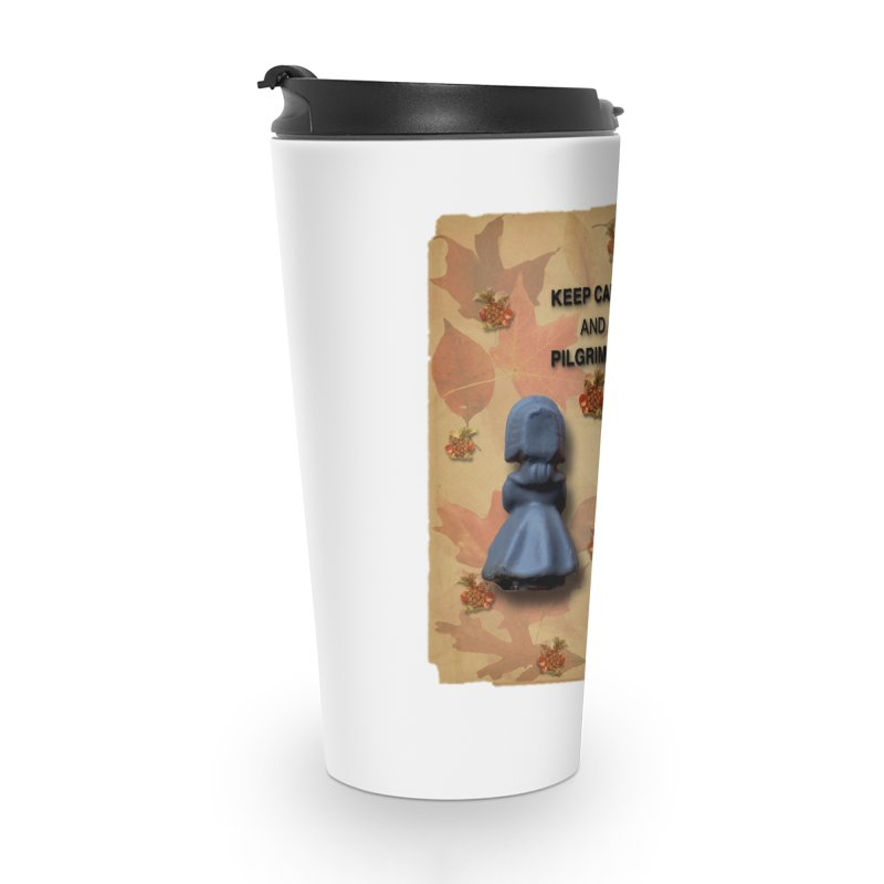 Keep Calm And Pilgrim On Accessories Travel Mug by Maryheartworks's Artist Shop