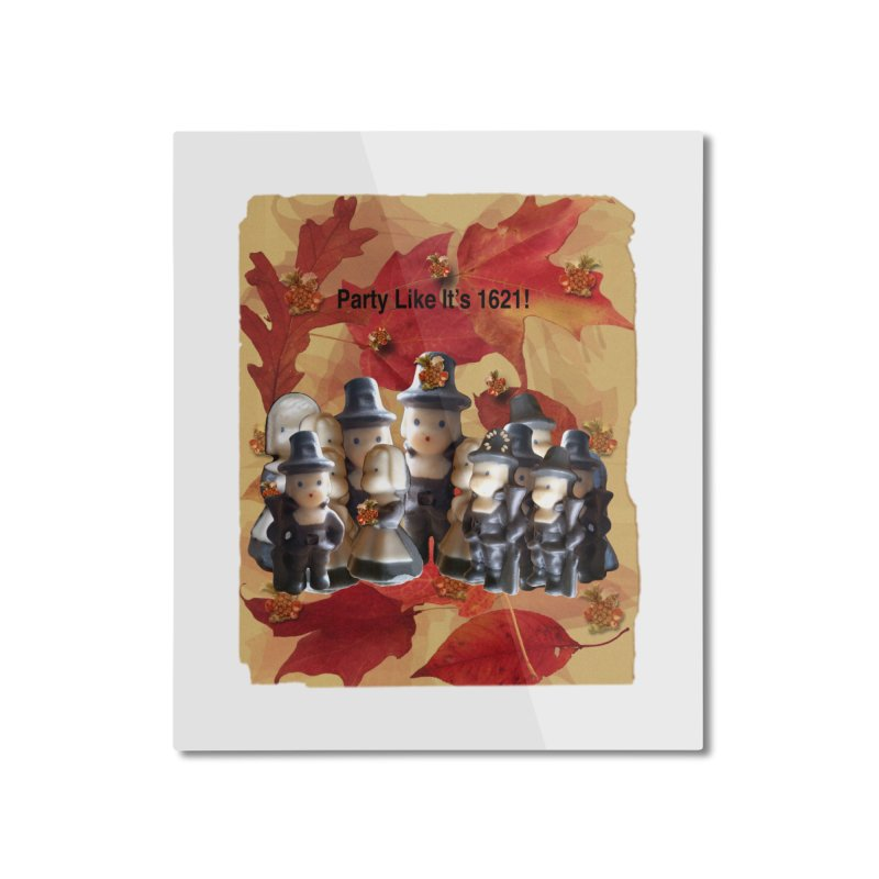 Party Like It's 1621! Home Mounted Aluminum Print by Maryheartworks's Artist Shop