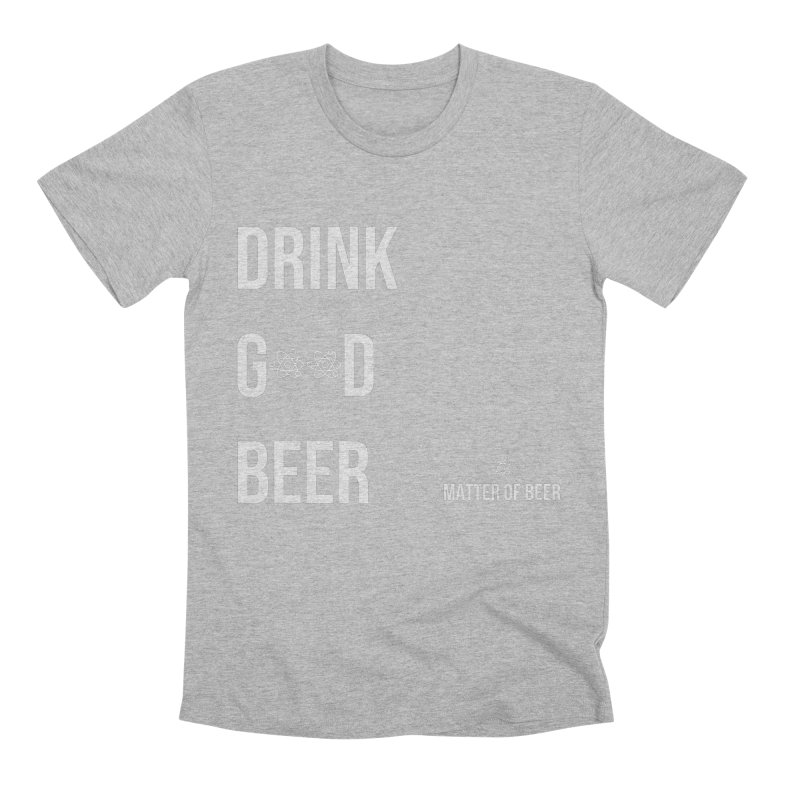 Drink Good Beer White Men's T-Shirt by Matter of Beer Shop