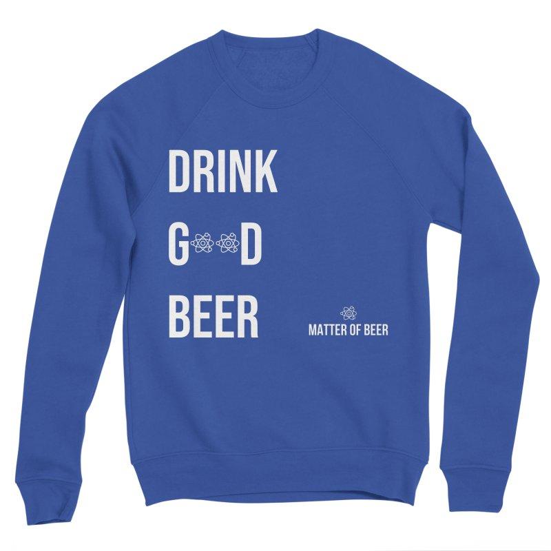 Drink Good Beer White Women's Sweatshirt by Matter of Beer Shop