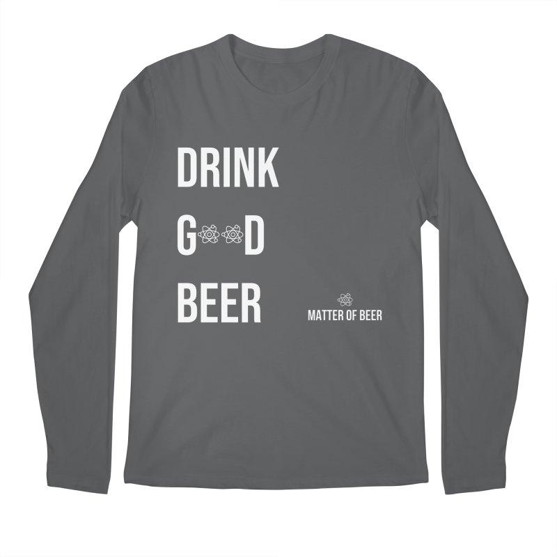 Drink Good Beer White Men's Longsleeve T-Shirt by Matter of Beer Shop
