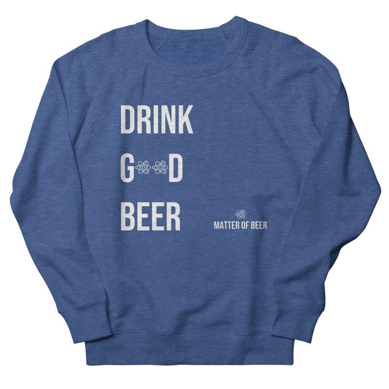 Drink Good Beer White Men's Sweatshirt by Matter of Beer Shop