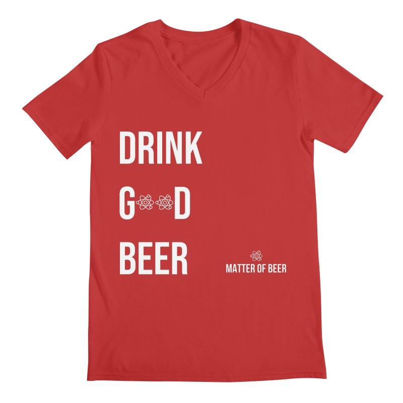 Drink Good Beer White Men's V-Neck by Matter of Beer Shop