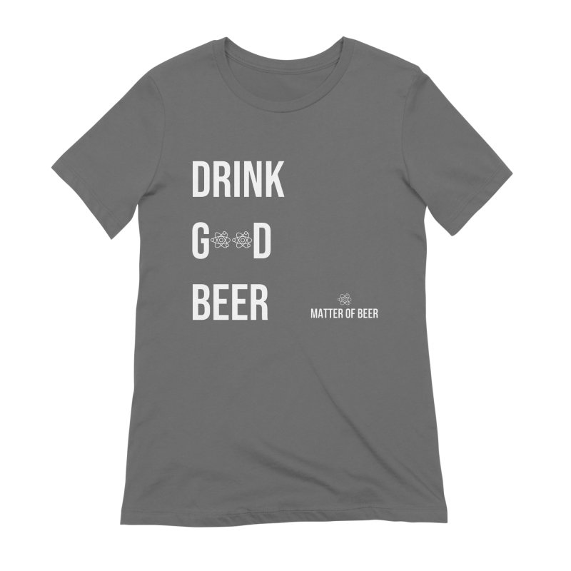 Drink Good Beer White Women's T-Shirt by Matter of Beer Shop