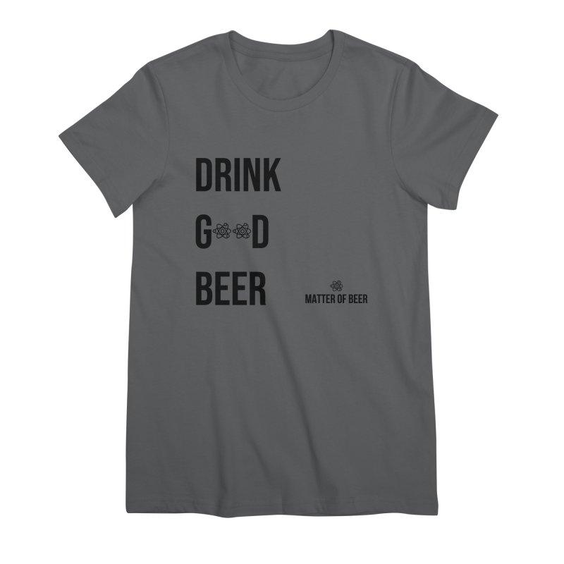 Drink Good Beer Black Women's T-Shirt by Matter of Beer Shop