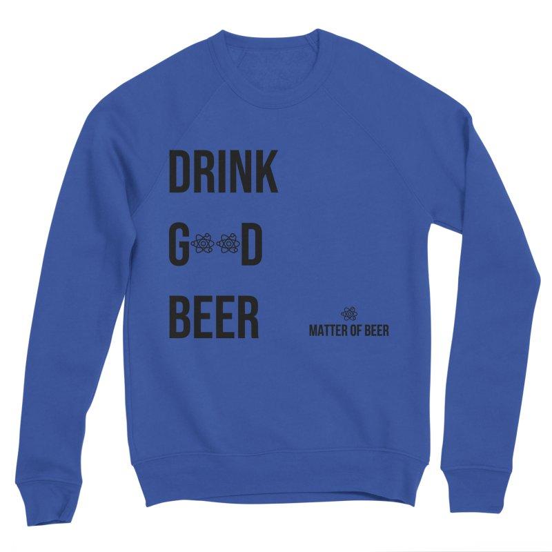 Drink Good Beer Black Men's Sweatshirt by Matter of Beer Shop