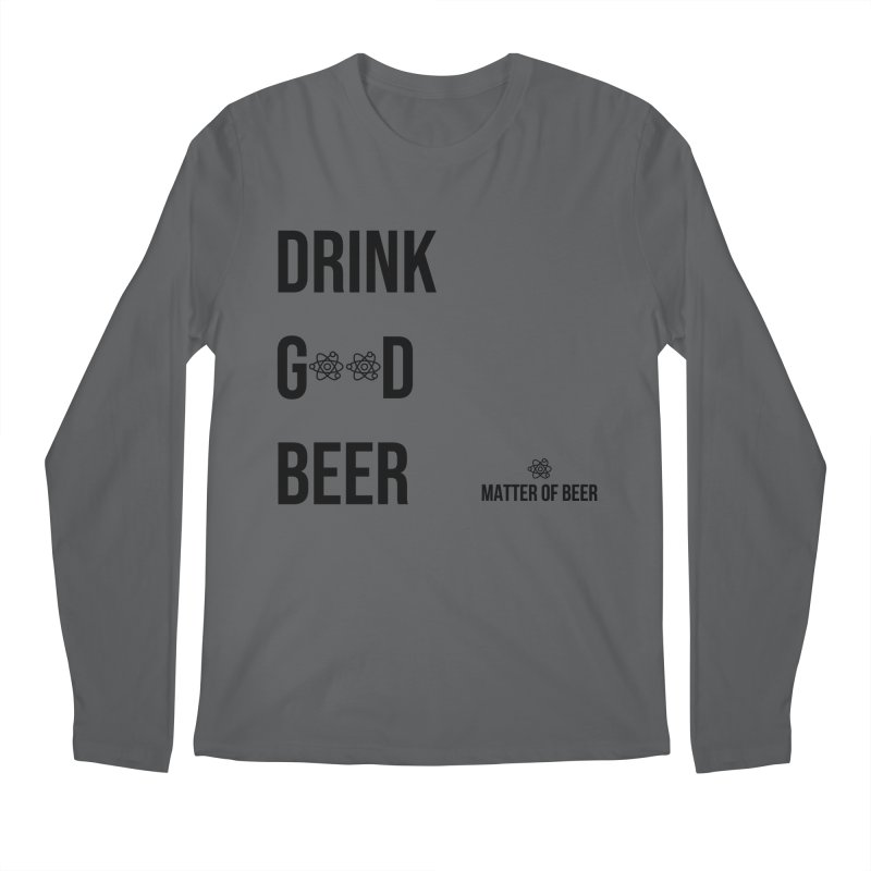 Drink Good Beer Black Men's Longsleeve T-Shirt by Matter of Beer Shop