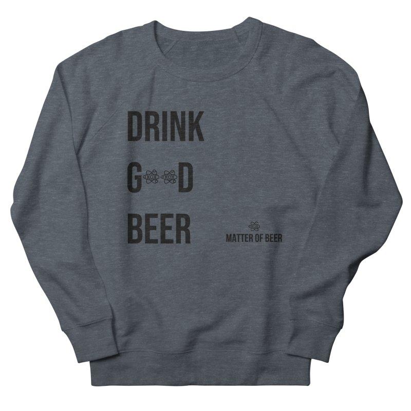 Drink Good Beer Black Women's Sweatshirt by Matter of Beer Shop