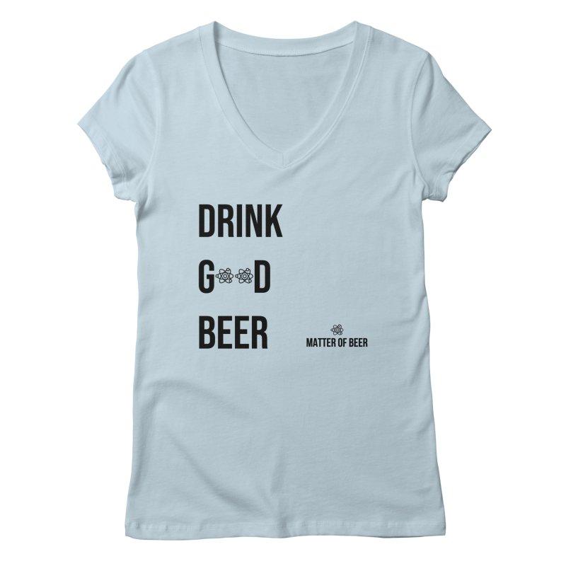 Drink Good Beer Black Women's V-Neck by Matter of Beer Shop