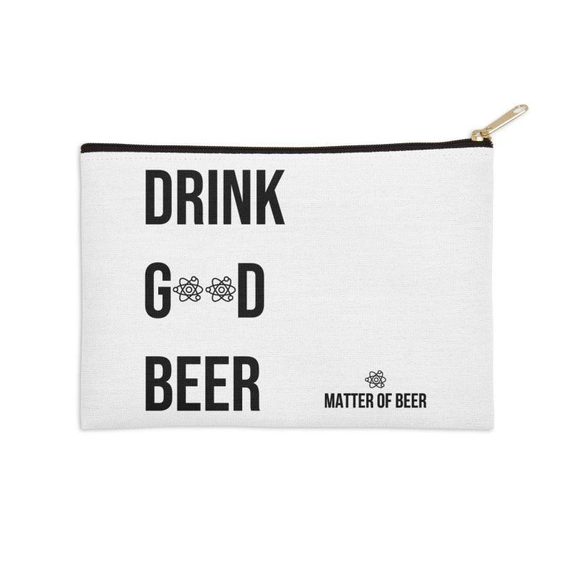 Drink Good Beer Black Accessories Zip Pouch by Matter of Beer Shop