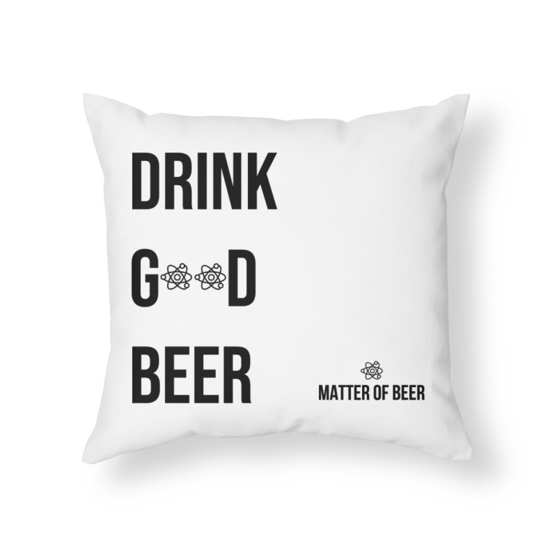 Drink Good Beer Black Home Throw Pillow by Matter of Beer Shop