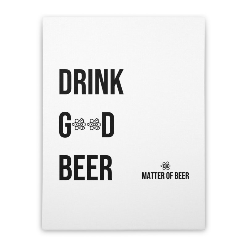 Drink Good Beer Black Home Stretched Canvas by Matter of Beer Shop