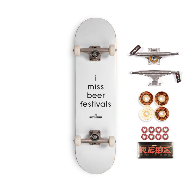 i miss beer festivals Black Accessories Skateboard by Matter of Beer Shop