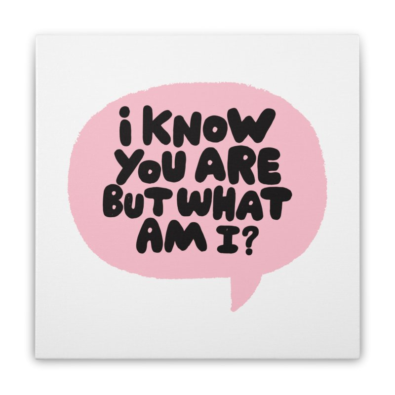 i know you are but what am i? Home Stretched Canvas by Matthew Taylor Wilson