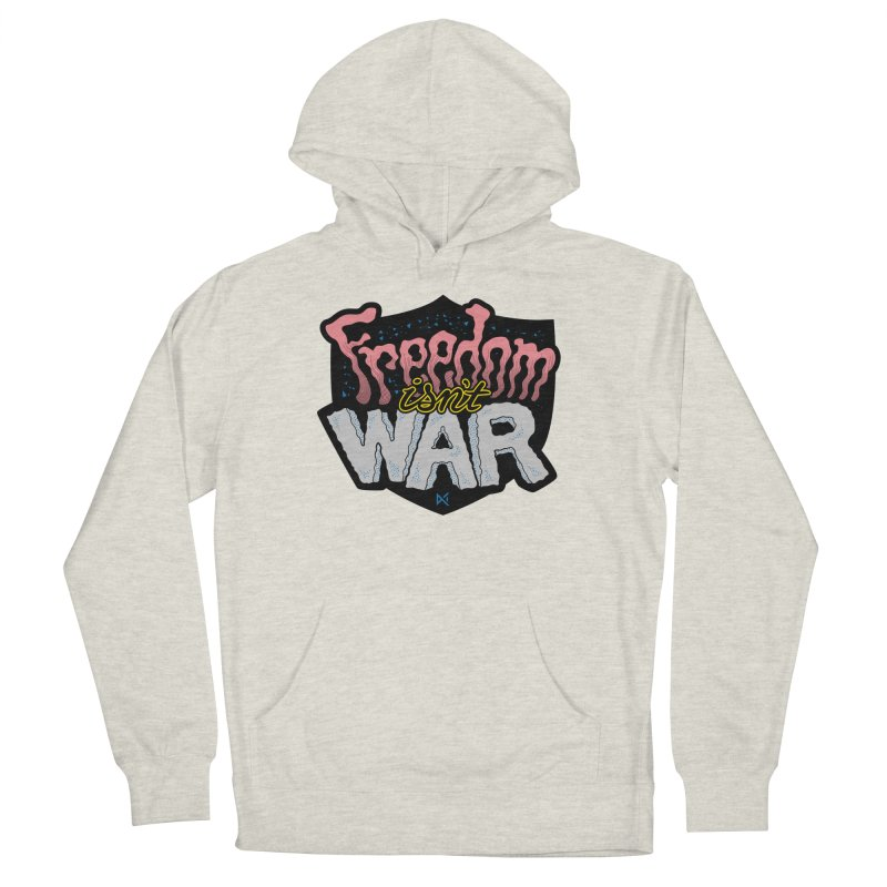 Freedom Isn't War Men's French Terry Pullover Hoody by Max Marcil Design & Illustration Shop