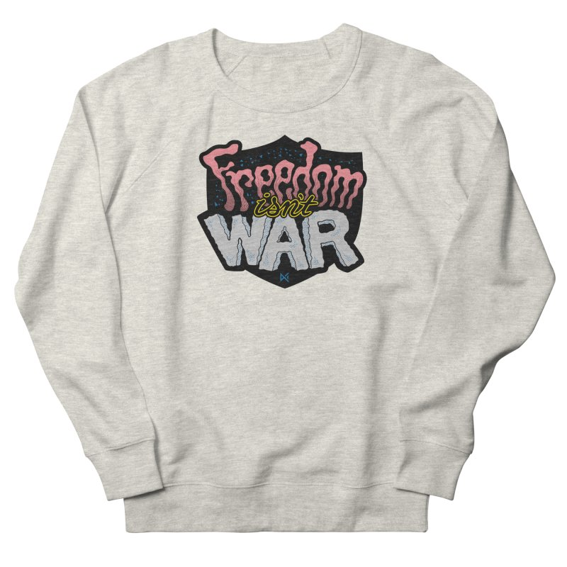 Freedom Isn't War Women's French Terry Sweatshirt by Max Marcil Design & Illustration Shop
