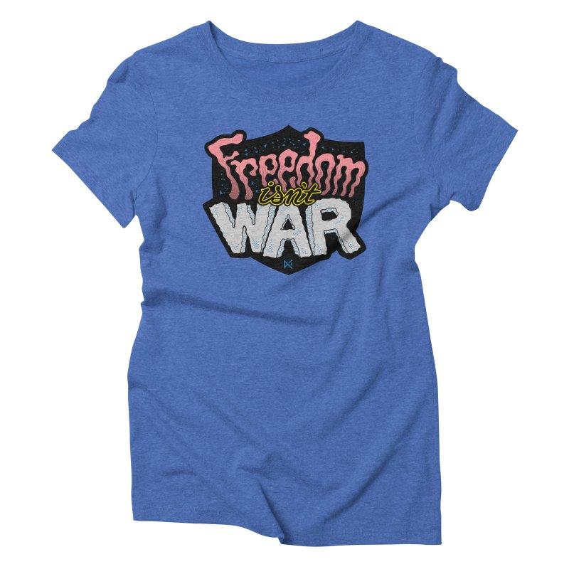Freedom Isn't War Women's Triblend T-Shirt by Max Marcil Design & Illustration Shop