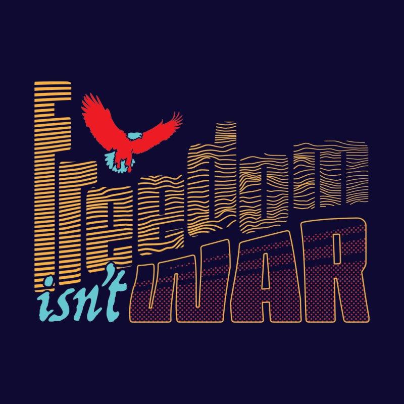 Freedom Isn't War II by Max Marcil Design & Illustration Shop