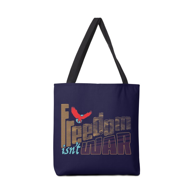 Freedom Isn't War II Accessories Tote Bag Bag by Max Marcil Design & Illustration Shop