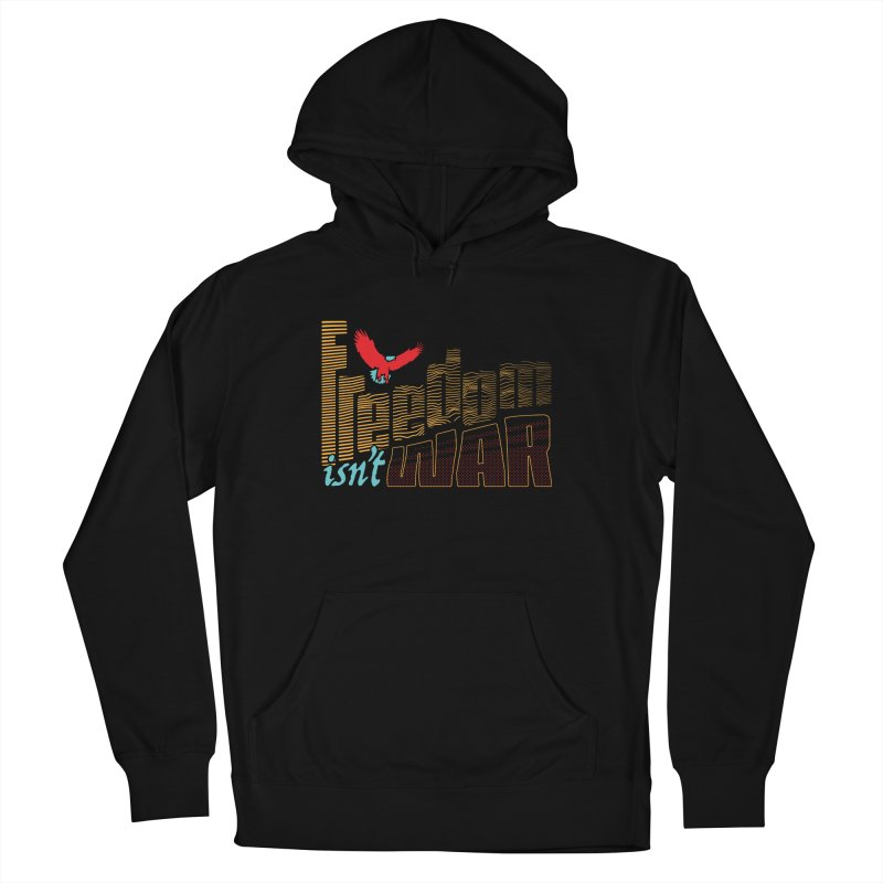 Freedom Isn't War II Men's French Terry Pullover Hoody by Max Marcil Design & Illustration Shop
