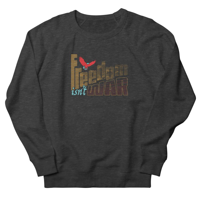 Freedom Isn't War II Men's French Terry Sweatshirt by Max Marcil Design & Illustration Shop