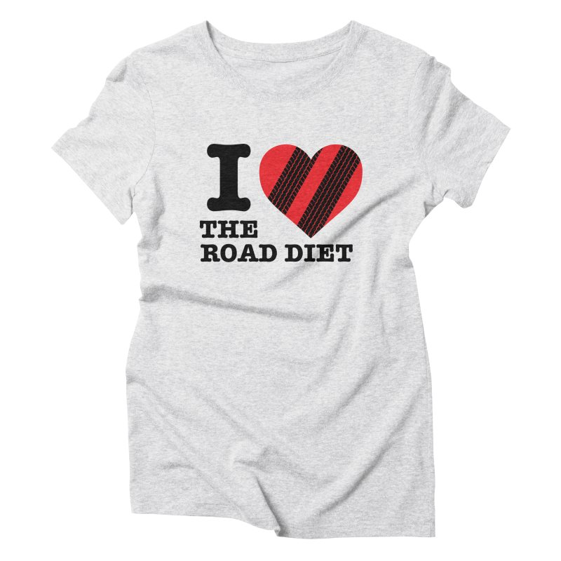 I <3 The Road Diet (or do I?) Women's T-Shirt by MaximumCarlisle Souvenirs