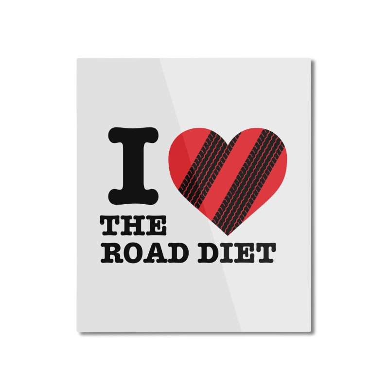 I <3 The Road Diet (or do I?) Home Mounted Aluminum Print by MaximumCarlisle Souvenirs