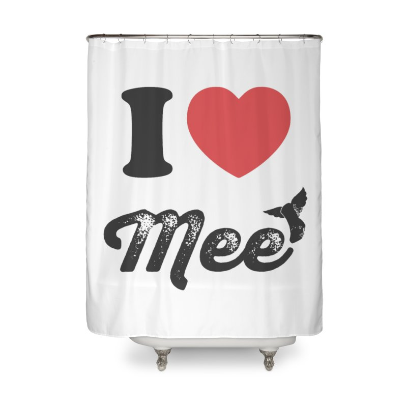 I love Mee Home Shower Curtain by Mee And The Band