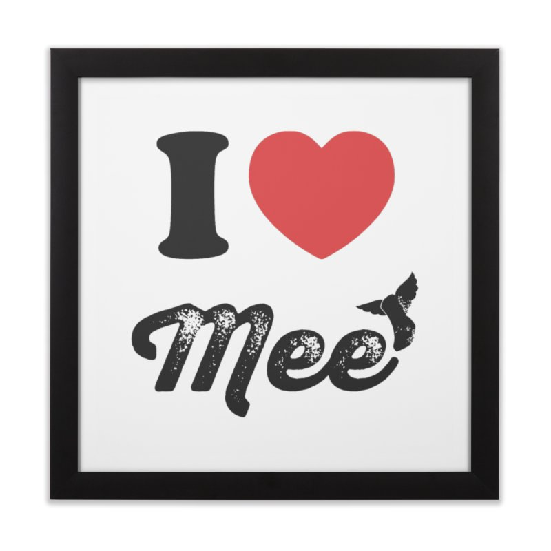 I love Mee Home Framed Fine Art Print by Mee And The Band