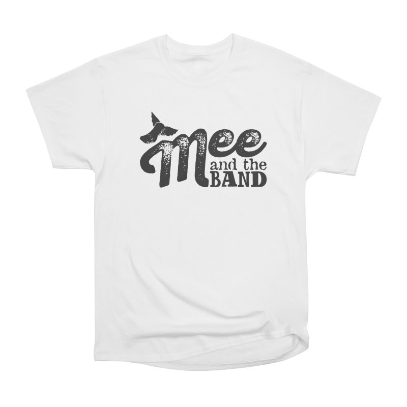 Mee And The Band Women's Heavyweight Unisex T-Shirt by Mee And The Band