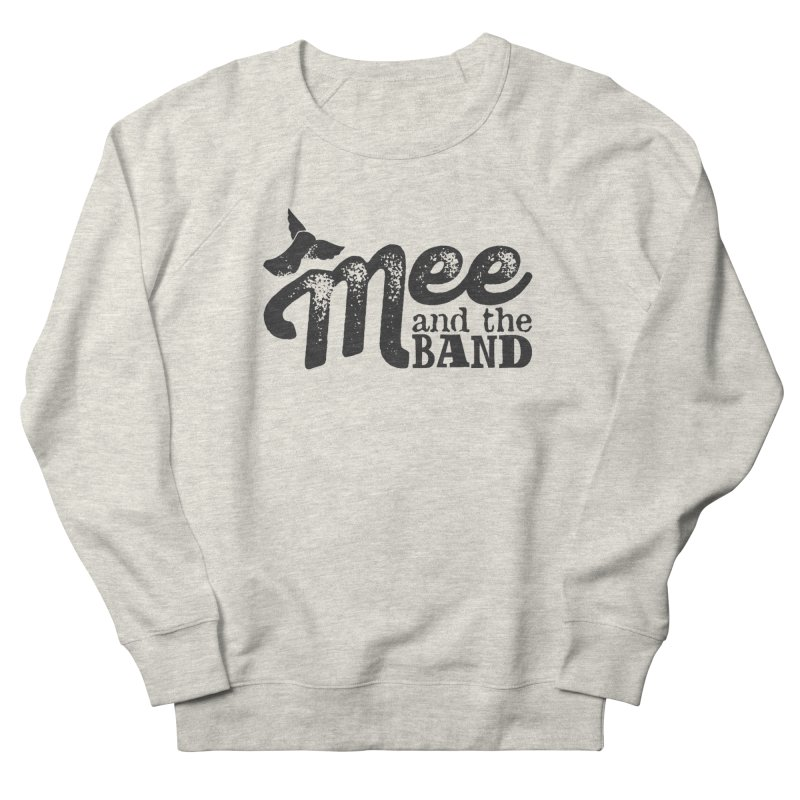 Mee And The Band Women's French Terry Sweatshirt by Mee And The Band