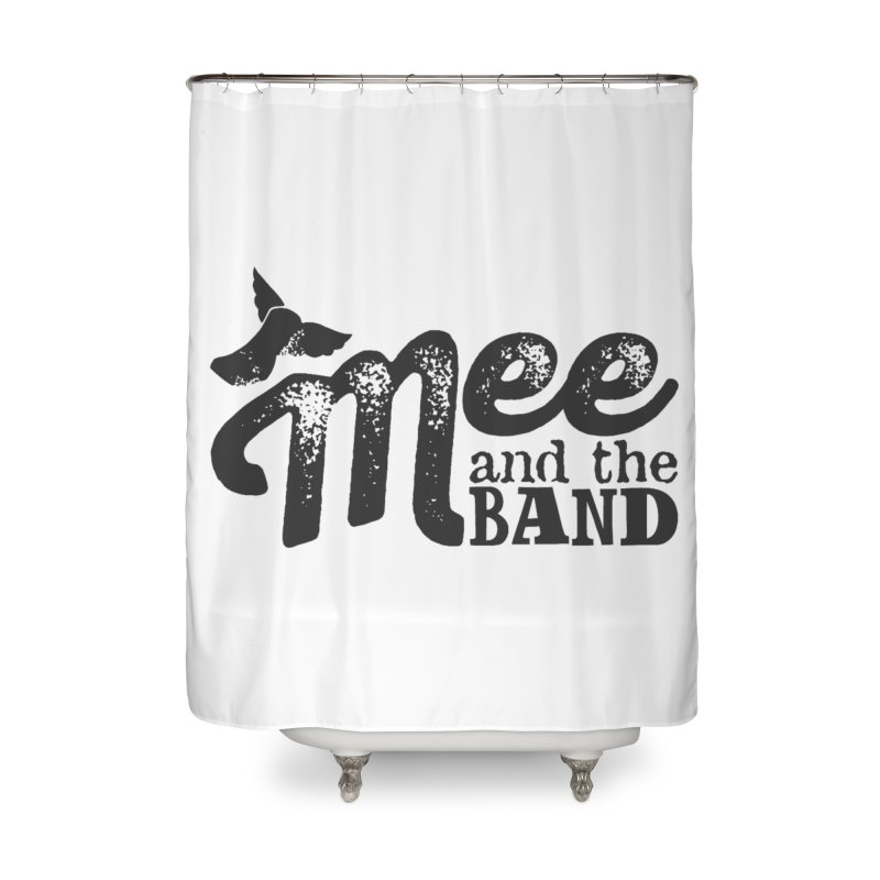 Mee And The Band Home Shower Curtain by Mee And The Band