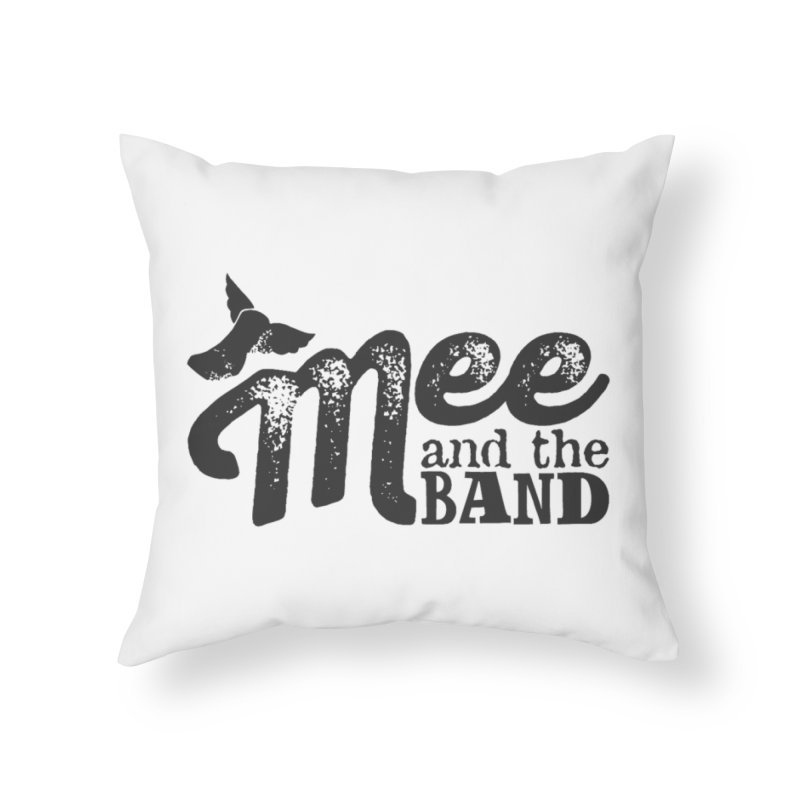 Mee And The Band Home Throw Pillow by Mee And The Band