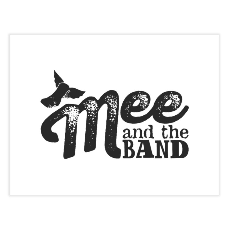 Mee And The Band Home Fine Art Print by Mee And The Band
