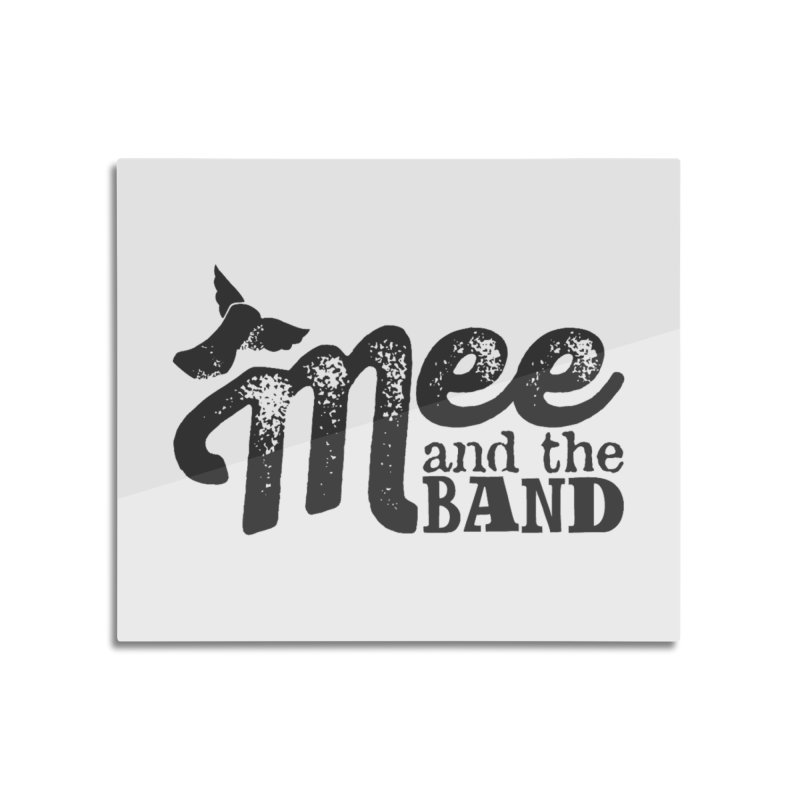 Mee And The Band Home Mounted Aluminum Print by Mee And The Band