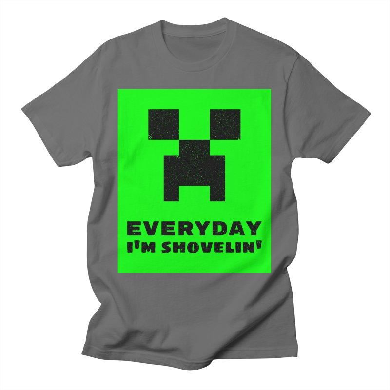 Everyday I'm Shovelin' Men's T-Shirt by MELOGRAPHICS