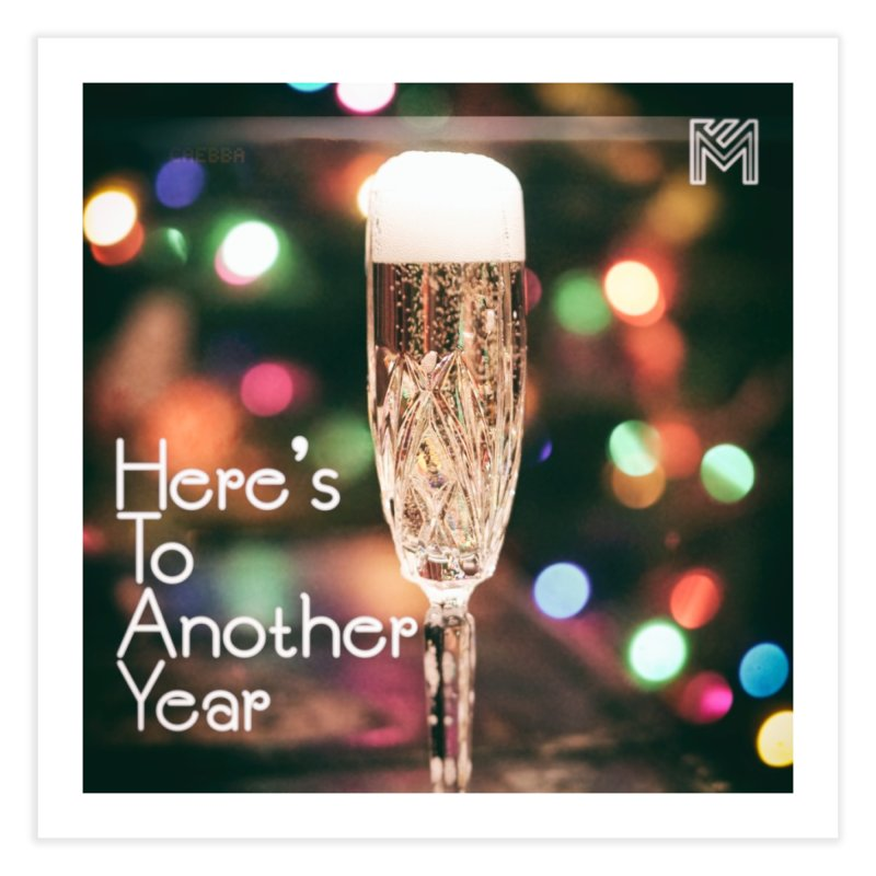 Here's To Another Year Home Fine Art Print by MerlotEmbargo's Artist Shop