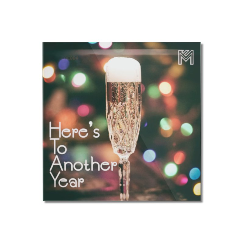 Here's To Another Year Home Mounted Acrylic Print by MerlotEmbargo's Artist Shop