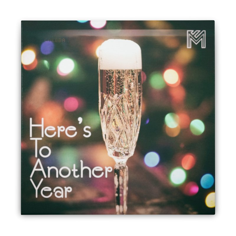 Here's To Another Year Home Stretched Canvas by MerlotEmbargo's Artist Shop