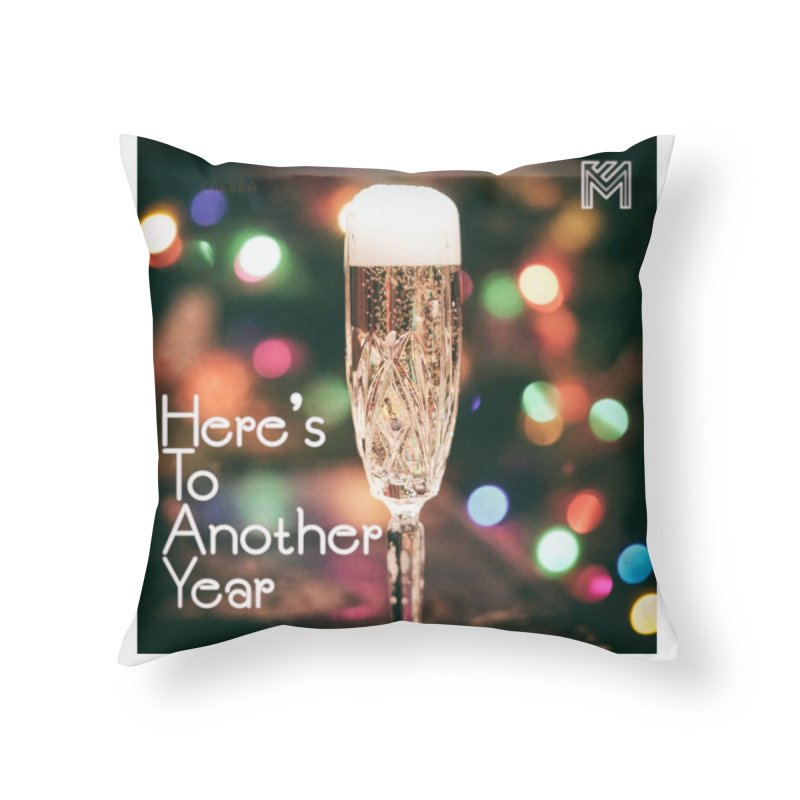 Here's To Another Year Home Throw Pillow by MerlotEmbargo's Artist Shop
