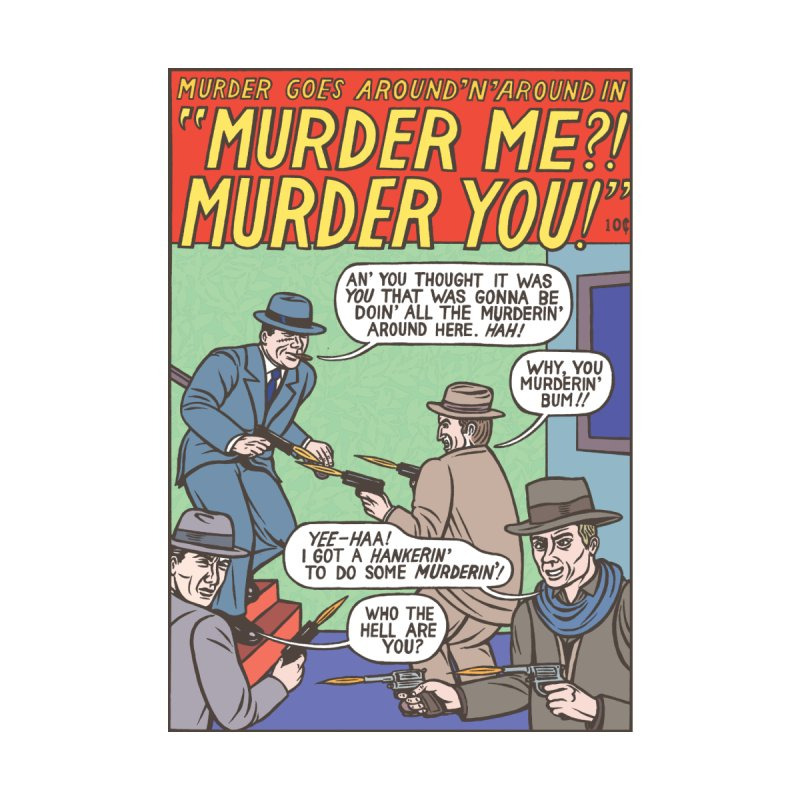 Murder Me? Murder You! by Michael Kupperman's Artist Shop