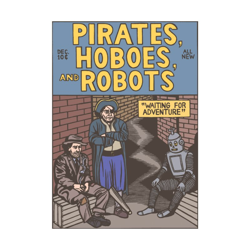 Pirates, Hoboes, and Robots by Michael Kupperman's Artist Shop