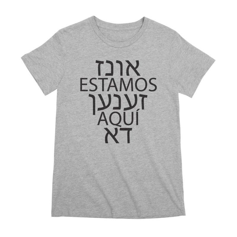 WE ARE HERE - black text Women's Premium T-Shirt by MicheleJaquis's Artist Shop