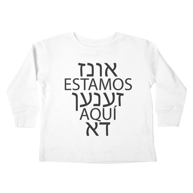 WE ARE HERE - black text Kids Toddler Longsleeve T-Shirt by MicheleJaquis's Artist Shop