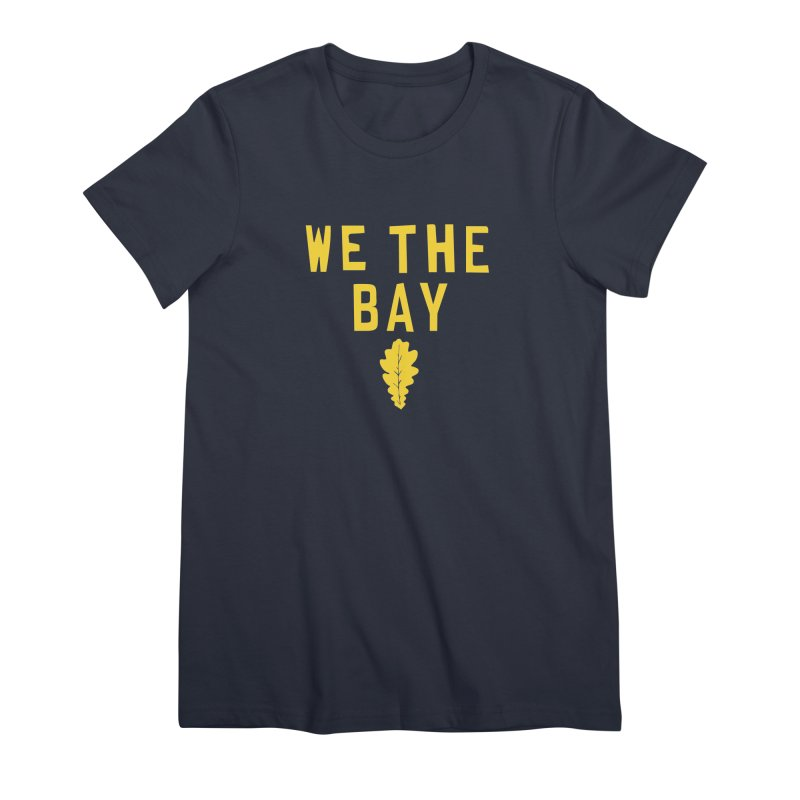 We The Bay Women's Premium T-Shirt by Mike Hampton's T-Shirt Shop
