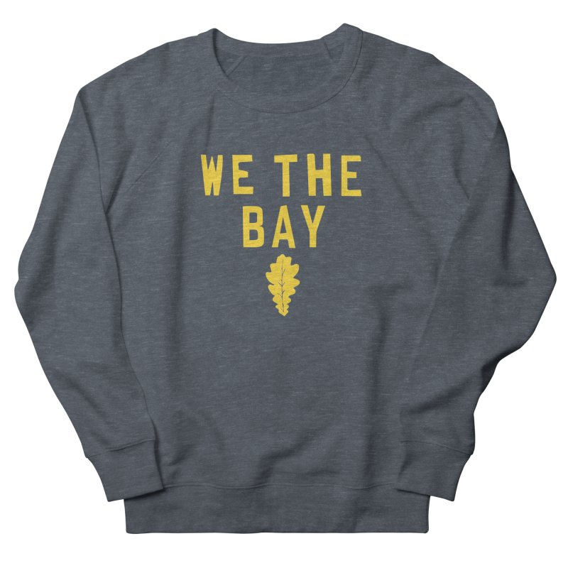 We The Bay Women's French Terry Sweatshirt by Mike Hampton's T-Shirt Shop