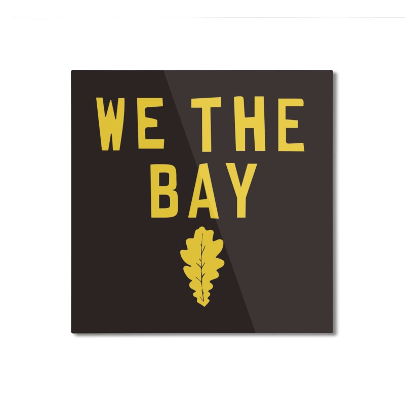 We The Bay Home Mounted Aluminum Print by Mike Hampton's T-Shirt Shop
