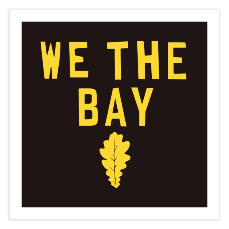 We The Bay Home Fine Art Print by Mike Hampton's T-Shirt Shop
